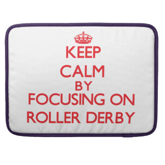 Keep calm by focusing on on Roller Derby Sleeve For MacBooks