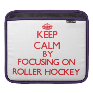 Keep calm by focusing on on Roller Hockey iPad Sleeve