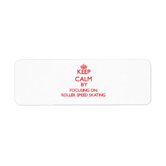 Keep calm by focusing on on Roller Speed Skating Return Address Label