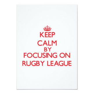 Keep calm by focusing on on Rugby League 5x7 Paper Invitation Card