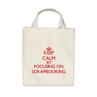 Keep calm by focusing on on Scrapbooking Bag