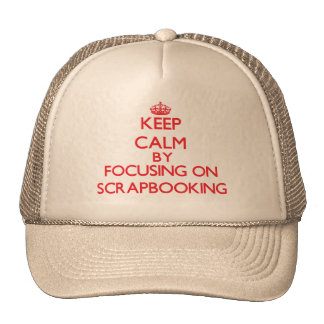 Keep calm by focusing on on Scrapbooking Trucker Hat