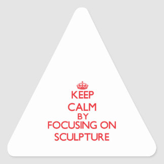 Keep calm by focusing on on Sculpture Triangle Stickers
