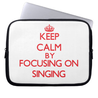 Keep calm by focusing on on Singing Laptop Computer Sleeves