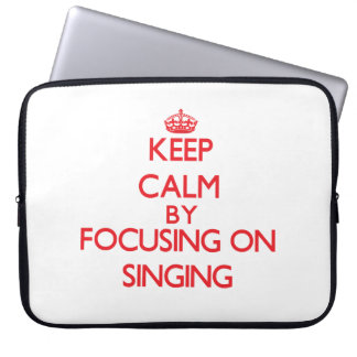 Keep calm by focusing on on Singing Computer Sleeve