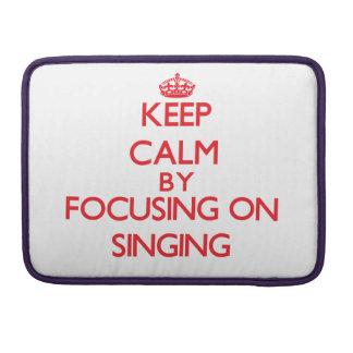 Keep calm by focusing on on Singing MacBook Pro Sleeve