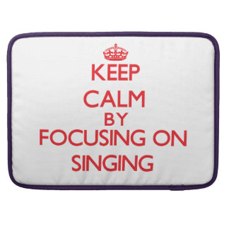 Keep calm by focusing on on Singing Sleeve For MacBooks