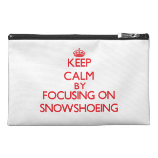 Keep calm by focusing on on Snowshoeing Travel Accessory Bags