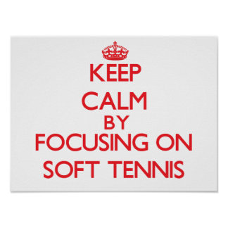 Keep calm by focusing on on Soft Tennis Poster