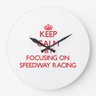 Keep calm by focusing on on Speedway Racing Large Clock