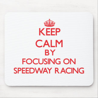Keep calm by focusing on on Speedway Racing Mouse Pad