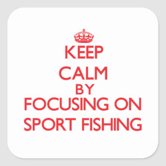 Keep calm by focusing on on Sport Fishing Square Stickers