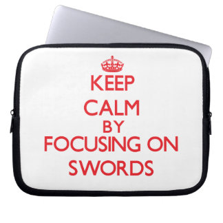 Keep calm by focusing on on Swords Computer Sleeve