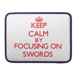 Keep calm by focusing on on Swords Sleeve For MacBooks