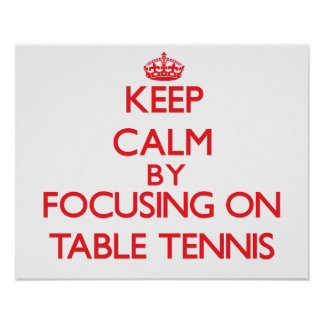 Keep calm by focusing on on Table Tennis Print