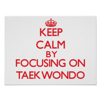 Keep calm by focusing on on Taekwondo Poster