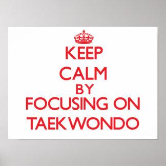 Keep calm by focusing on on Taekwondo Poster