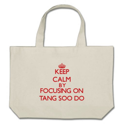 Keep calm by focusing on on Tang Soo Do Tote Bags