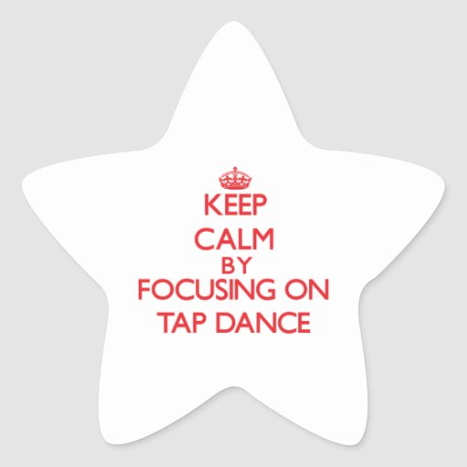 Keep calm by focusing on on Tap Dance Sticker