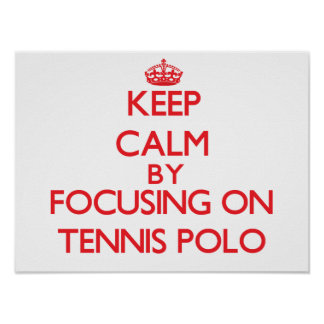 Keep calm by focusing on on Tennis Polo Print