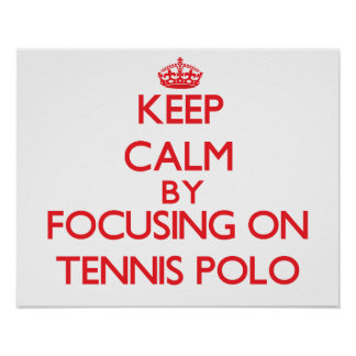 Keep calm by focusing on on Tennis Polo Poster