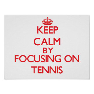 Keep calm by focusing on on Tennis Print