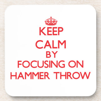 Keep calm by focusing on on The Hammer Throw Coasters