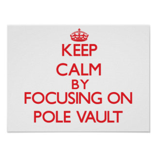 Keep calm by focusing on on The Pole Vault Poster