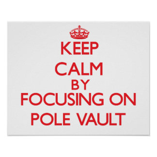 Keep calm by focusing on on The Pole Vault Posters