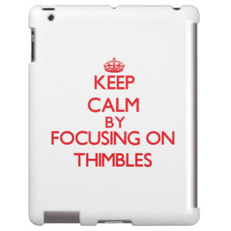 Keep calm by focusing on on Thimbles