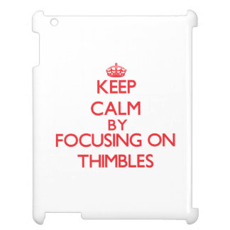 Keep calm by focusing on on Thimbles iPad Cover