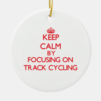 Keep calm by focusing on on Track Cycling Christmas Ornament