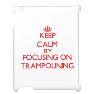Keep calm by focusing on on Trampolining iPad Covers