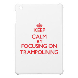 Keep calm by focusing on on Trampolining iPad Mini Cover