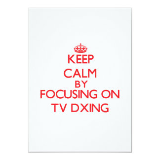Keep calm by focusing on on Tv Dxing Personalized Invite