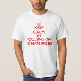 Keep calm by focusing on on Ultimate Frisbee T-Shirt