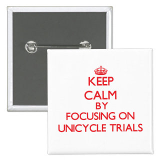 Keep calm by focusing on on Unicycle Trials Pins