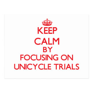 Keep calm by focusing on on Unicycle Trials Postcard