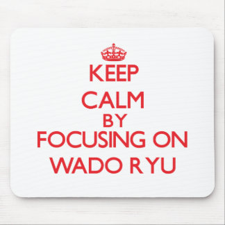 Keep calm by focusing on on Wado Ryu Mouse Pad