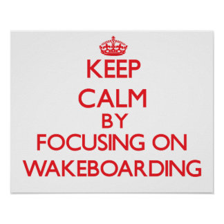 Keep calm by focusing on on Wakeboarding Poster
