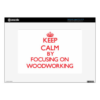 Keep calm by focusing on on Woodworking Decals For Netbooks