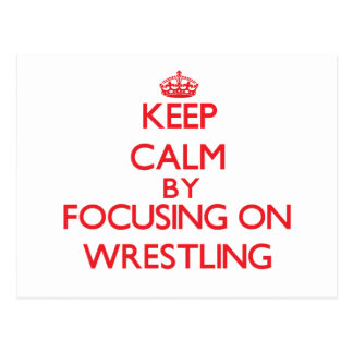 Keep calm by focusing on on Wrestling Postcards