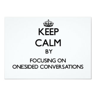 Keep Calm by focusing on One-Sided Conversations 5x7 Paper Invitation Card