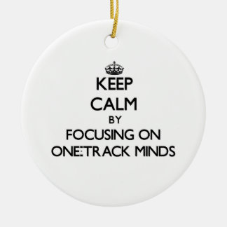 Keep Calm by focusing on One-Track Minds Christmas Ornaments