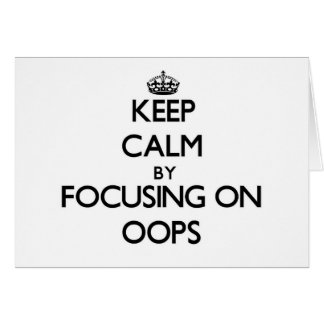 Keep Calm by focusing on Oops Stationery Note Card