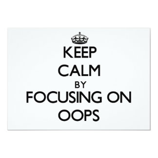 Keep Calm by focusing on Oops 5x7 Paper Invitation Card