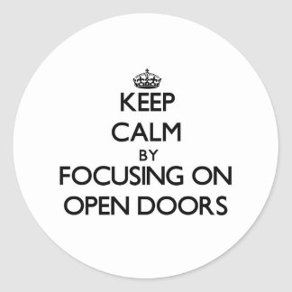 Keep Calm by focusing on Open Doors Classic Round Sticker