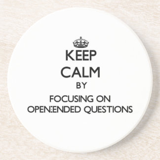 Keep Calm by focusing on Open-Ended Questions Coaster