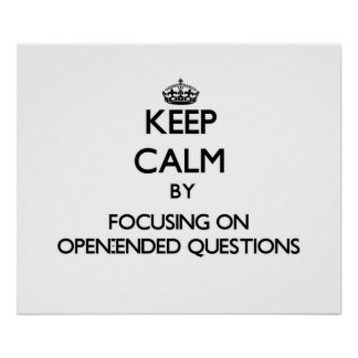Keep Calm by focusing on Open-Ended Questions Print
