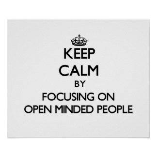 Keep Calm by focusing on Open Minded People Print